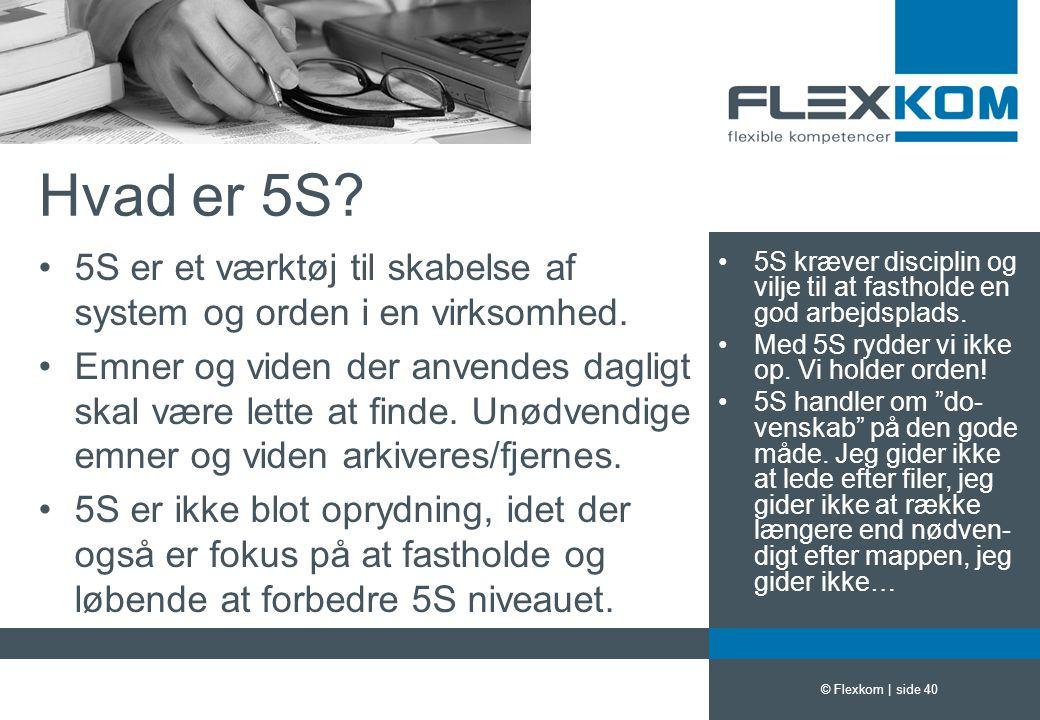 Hvad er 5S 5S er et værktøj til skabelse af system og orden i en virksomhed.