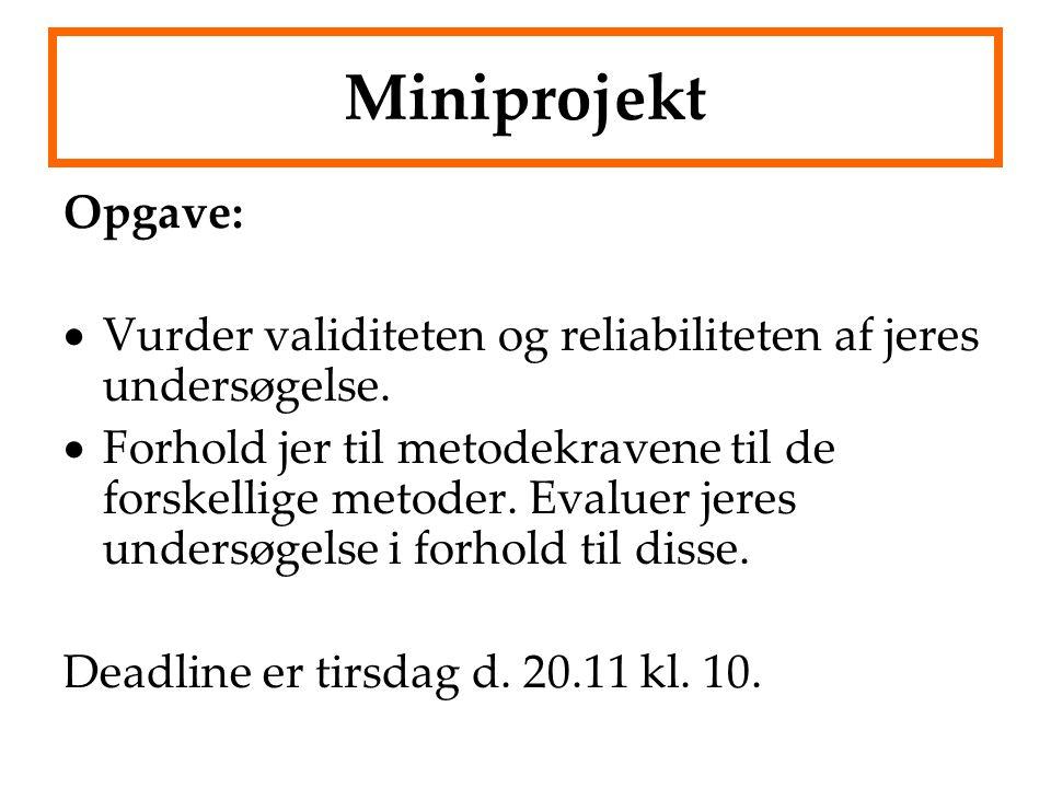 Miniprojekt Opgave: Vurder validiteten og reliabiliteten af jeres undersøgelse.