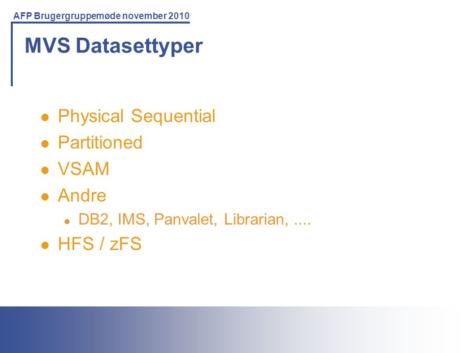 MVS Datasettyper Physical Sequential Partitioned VSAM Andre HFS / zFS