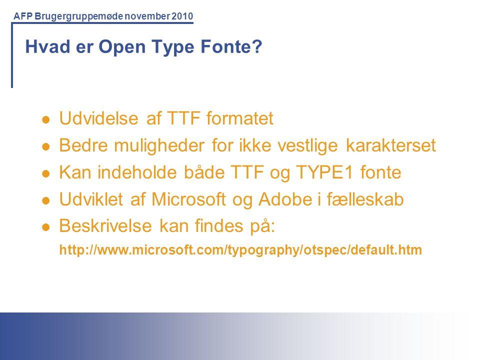 Hvad er Open Type Fonte Udvidelse af TTF formatet. Bedre muligheder for ikke vestlige karakterset.