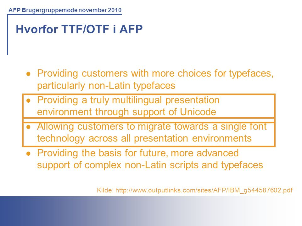 Hvorfor TTF/OTF i AFP Providing customers with more choices for typefaces, particularly non-Latin typefaces.