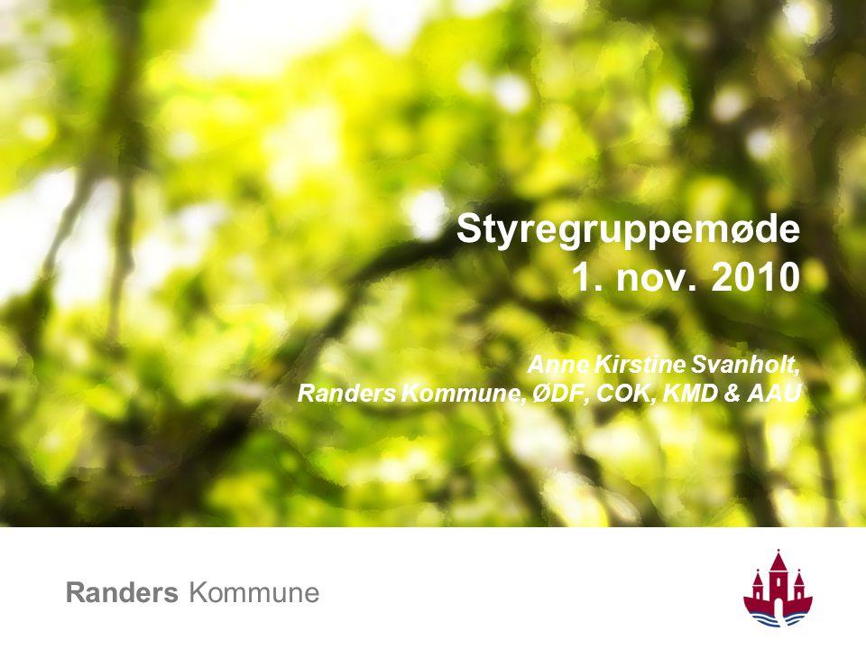 Styregruppemøde 1. nov. 2010 Anne Kirstine Svanholt, Randers Kommune, ØDF, COK, KMD & AAU