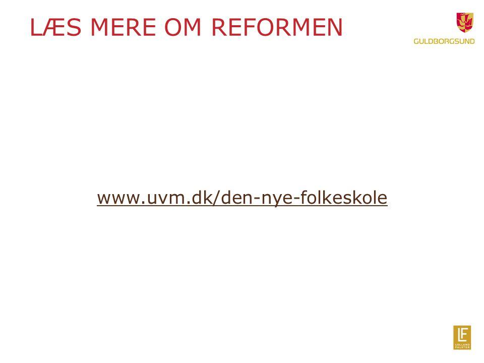 Læs mere om reformen www.uvm.dk/den-nye-folkeskole