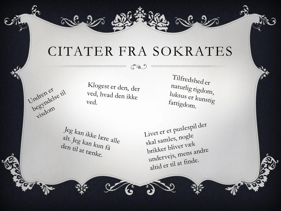 Citater fra Sokrates Tilfredshed er naturlig rigdom, luksus er kunstig fattigdom. Undren er begyndelse til visdom.
