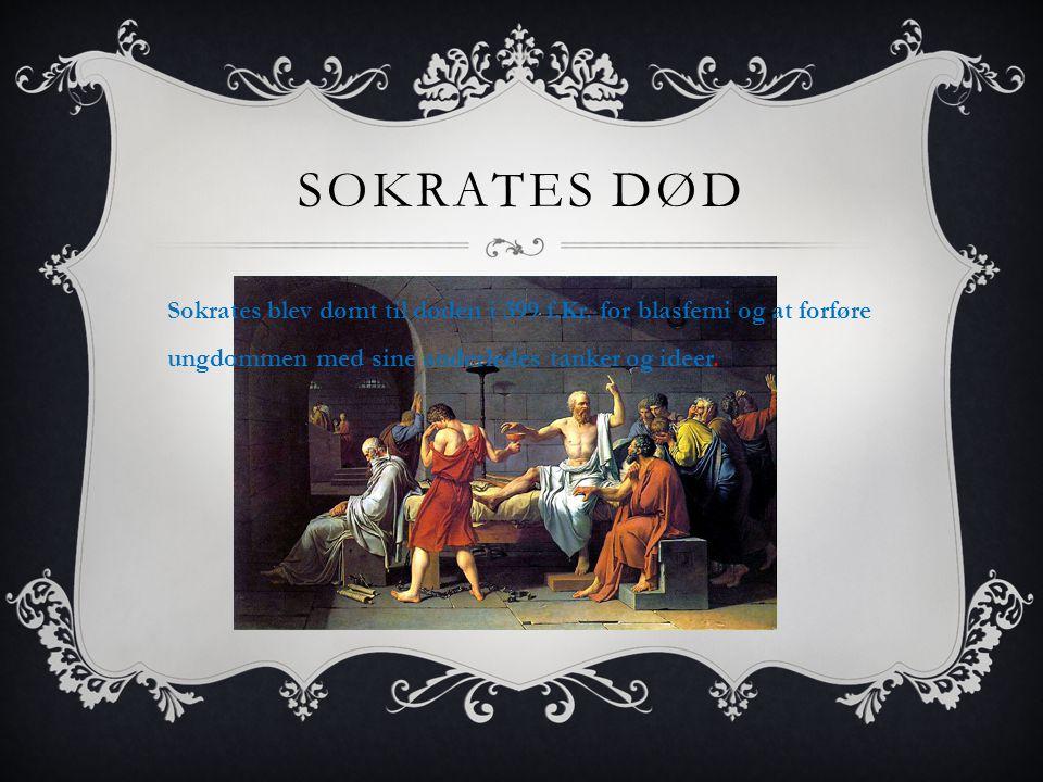 Sokrates død Sokrates blev dømt til døden i 399 f.Kr.
