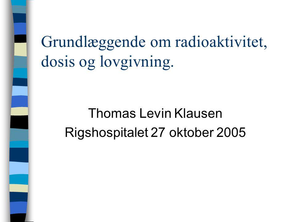 Grundlæggende om radioaktivitet, dosis og lovgivning.