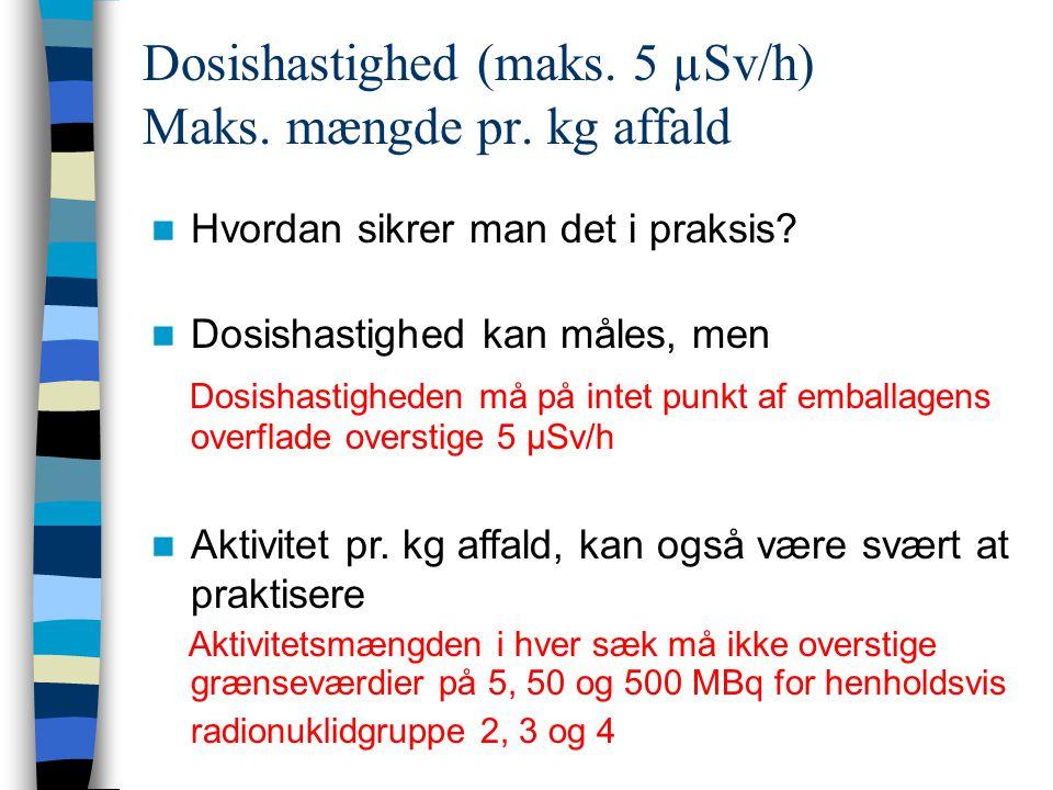 Dosishastighed (maks. 5 µSv/h) Maks. mængde pr. kg affald
