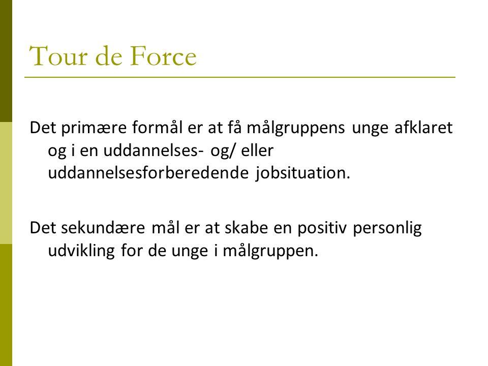 Tour de Force Det primære formål er at få målgruppens unge afklaret og i en uddannelses- og/ eller uddannelsesforberedende jobsituation.