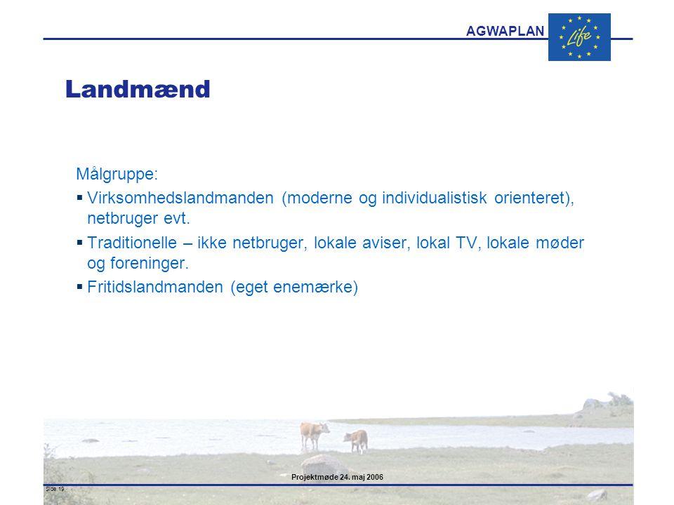 Landmænd Målgruppe: Virksomhedslandmanden (moderne og individualistisk orienteret), netbruger evt.
