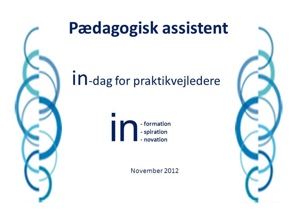 in in-dag for praktikvejledere Pædagogisk assistent November 2012