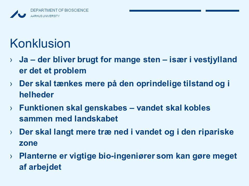 Konklusion Ja – der bliver brugt for mange sten – især i vestjylland er det et problem.