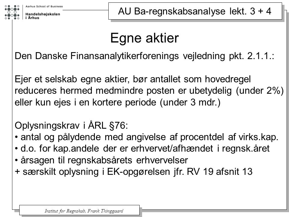 Egne aktier Den Danske Finansanalytikerforenings vejledning pkt. 2.1.1.: Ejer et selskab egne aktier, bør antallet som hovedregel.