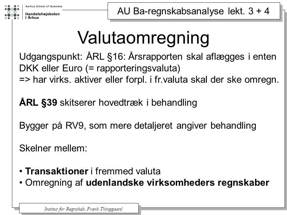 Valutaomregning Udgangspunkt: ÅRL §16: Årsrapporten skal aflægges i enten. DKK eller Euro (= rapporteringsvaluta)