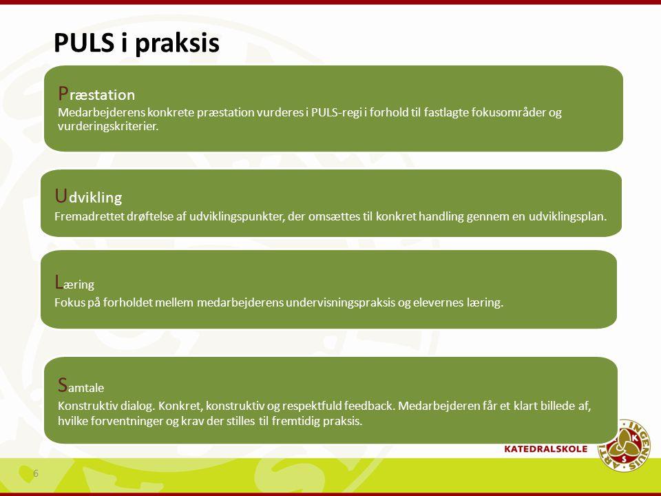 PULS i praksis Præstation Medarbejderens konkrete præstation vurderes i PULS-regi i forhold til fastlagte fokusområder og vurderingskriterier.