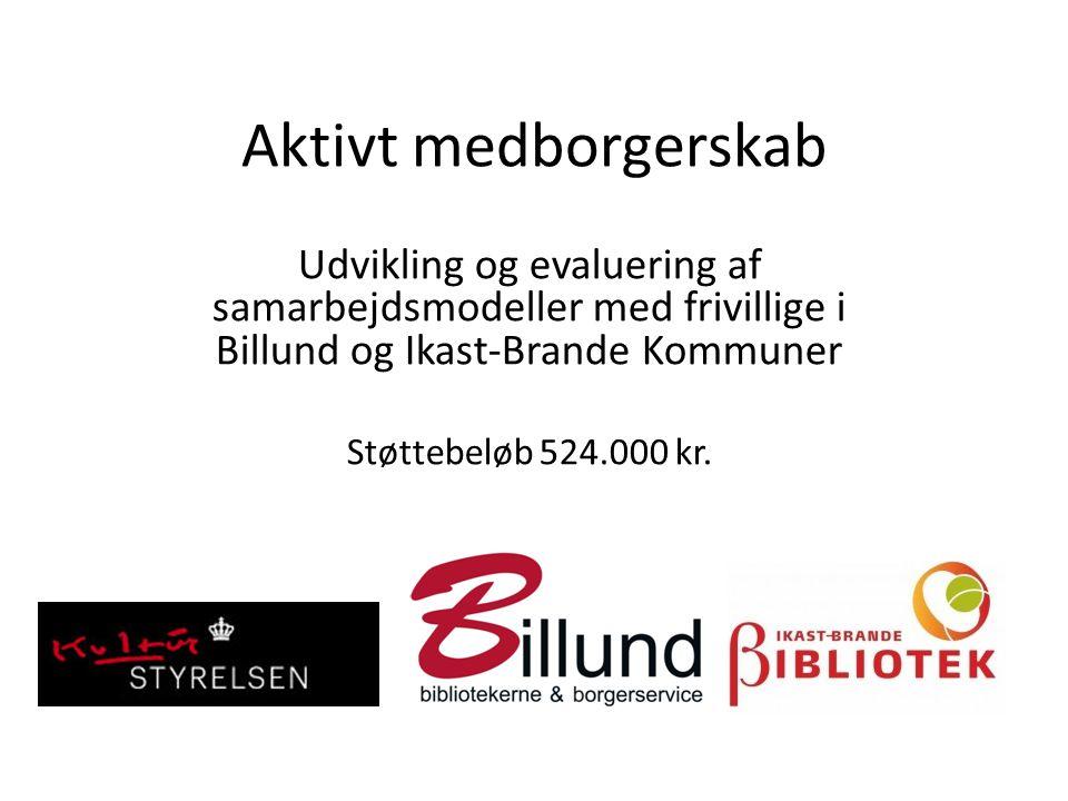 Aktivt medborgerskab Udvikling og evaluering af samarbejdsmodeller med frivillige i Billund og Ikast-Brande Kommuner.
