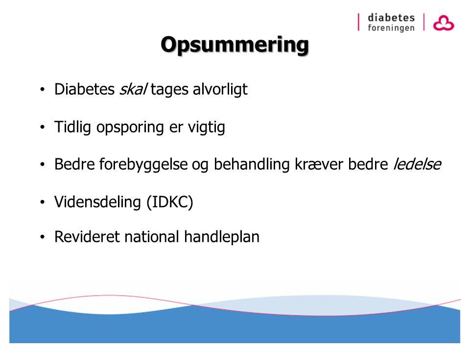 Opsummering Diabetes skal tages alvorligt Tidlig opsporing er vigtig