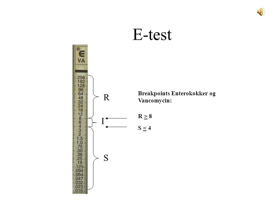 E-test R I S Breakpoints Enterokokker og Vancomycin: R > 8 S < 4