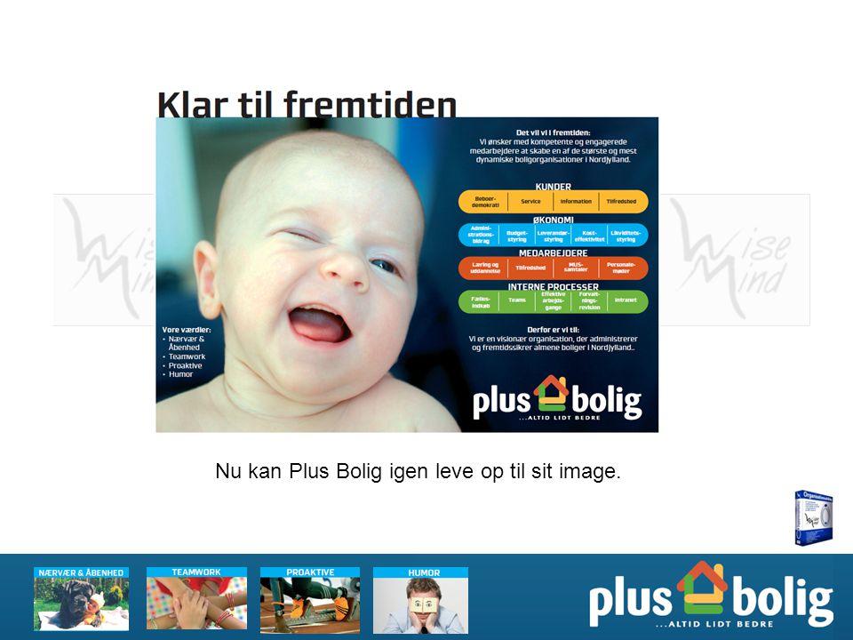 Nu kan Plus Bolig igen leve op til sit image.