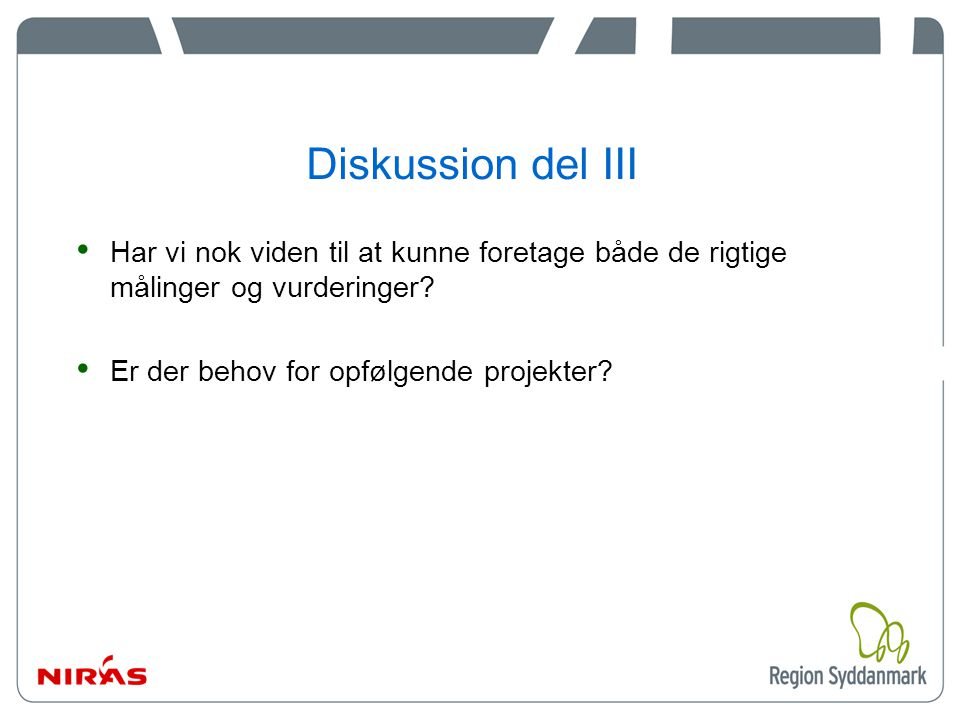 Diskussion del III Har vi nok viden til at kunne foretage både de rigtige målinger og vurderinger.