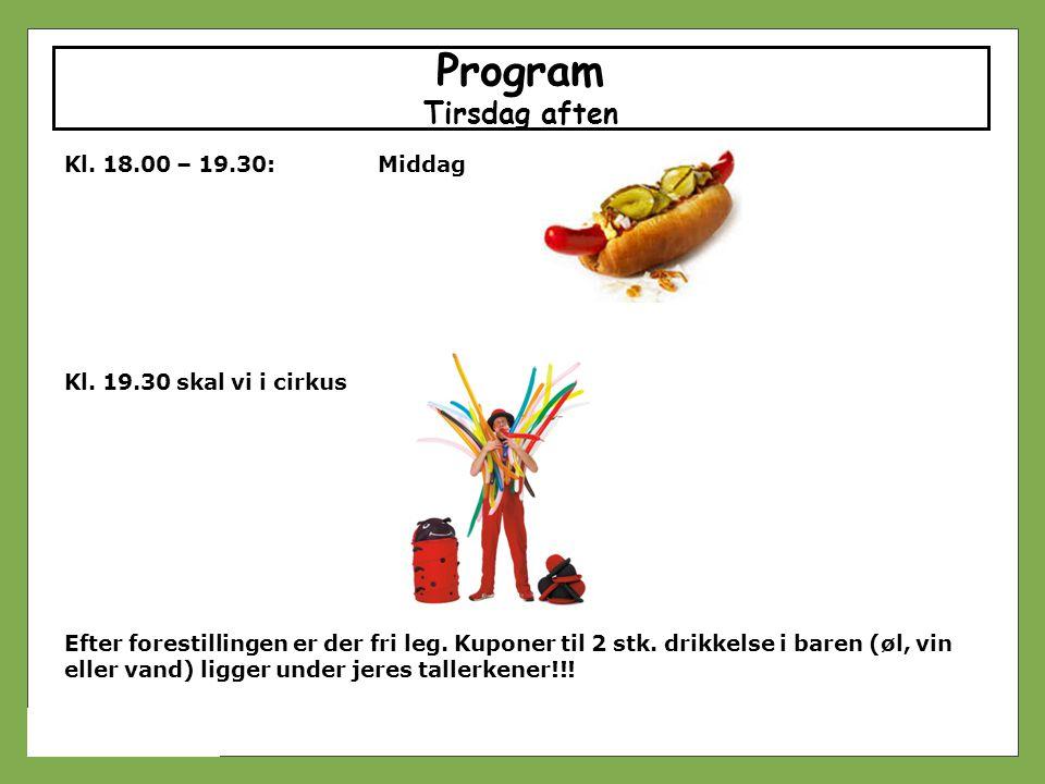 Program Tirsdag aften Kl. 18.00 – 19.30: Middag
