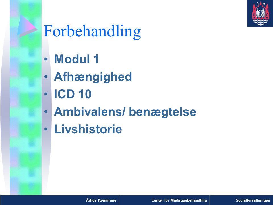 Forbehandling Modul 1 Afhængighed ICD 10 Ambivalens/ benægtelse