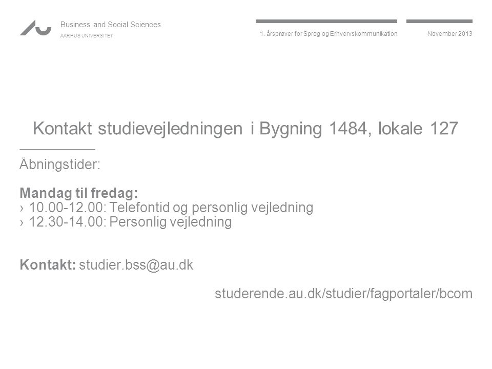 Kontakt studievejledningen i Bygning 1484, lokale 127