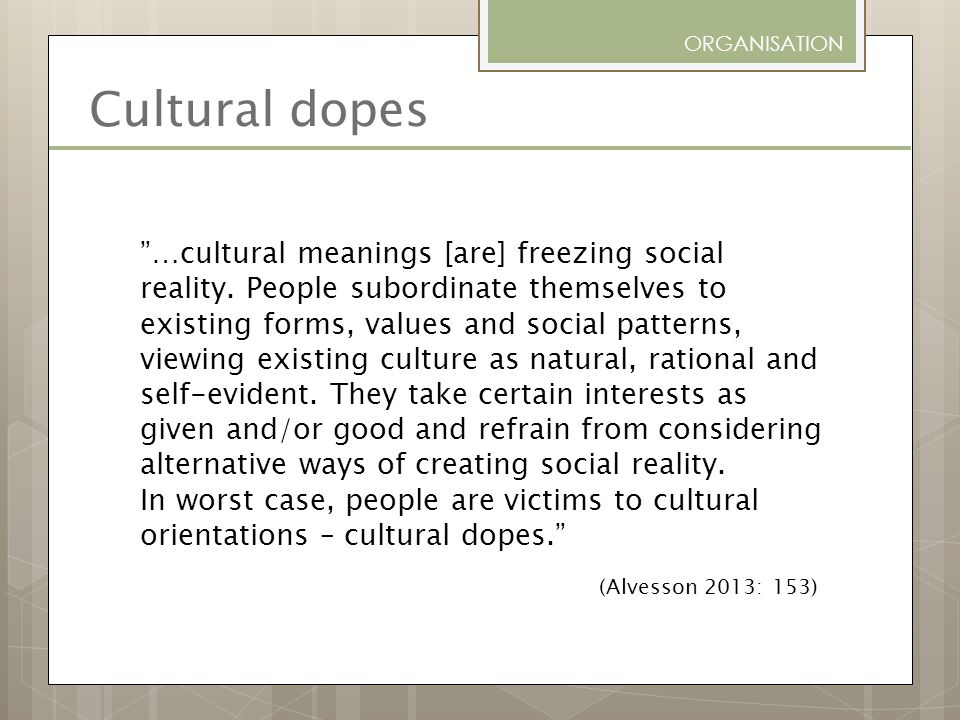 ORGANISATION Cultural dopes.