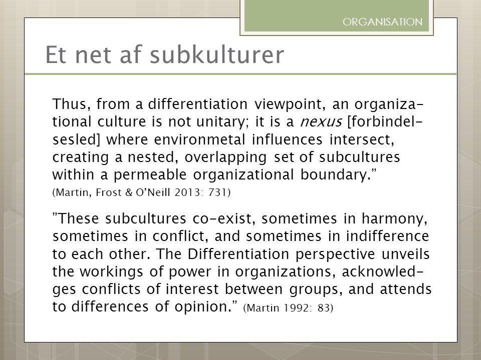 ORGANISATION Et net af subkulturer.