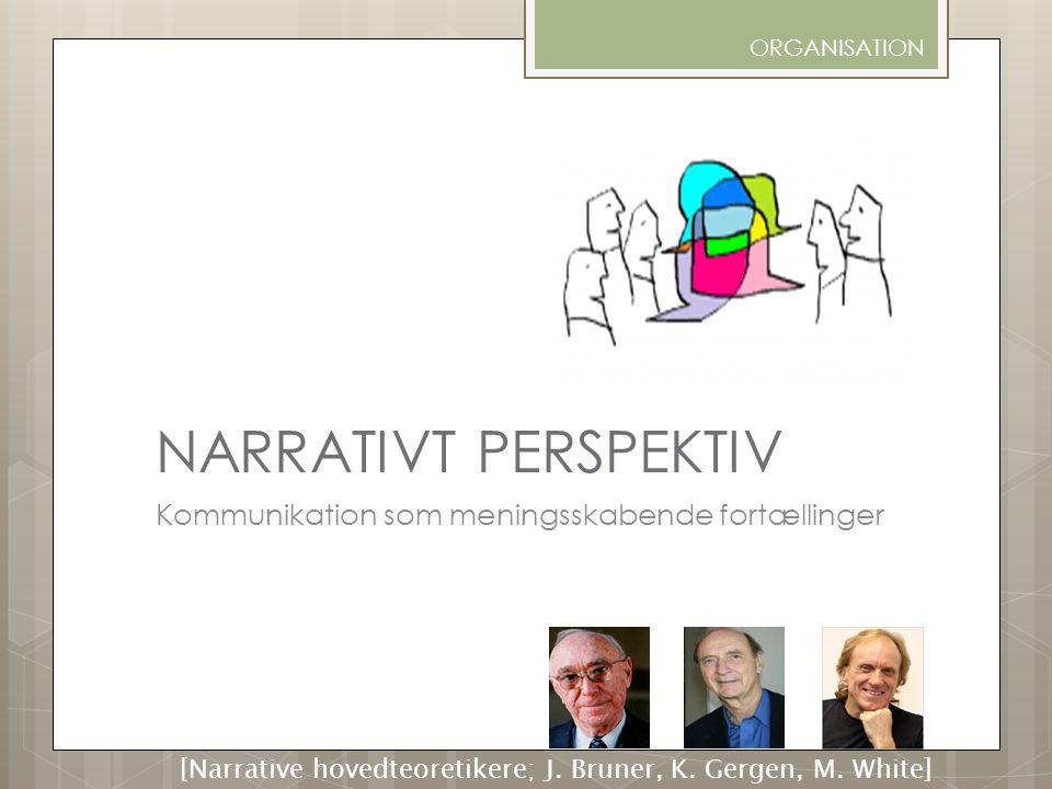 NARRATIVT PERSPEKTIV Kommunikation som meningsskabende fortællinger