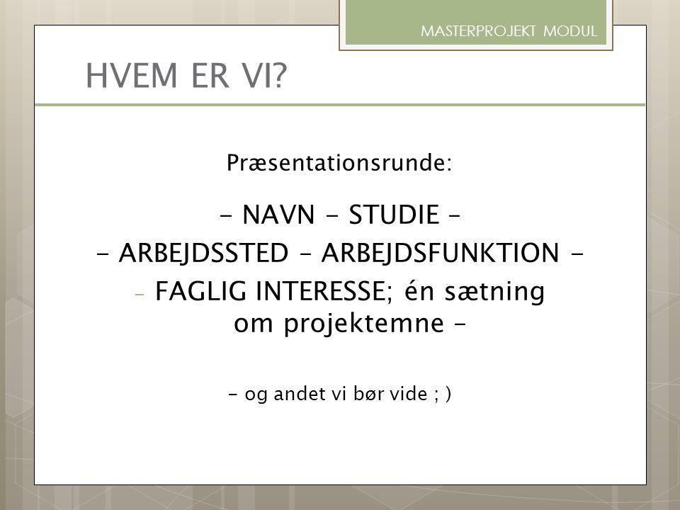 HVEM ER VI - NAVN - STUDIE – - ARBEJDSSTED – ARBEJDSFUNKTION -