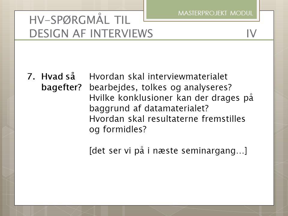 HV-SPØRGMÅL TIL DESIGN AF INTERVIEWS IV