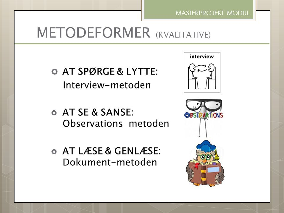 METODEFORMER (KVALITATIVE)