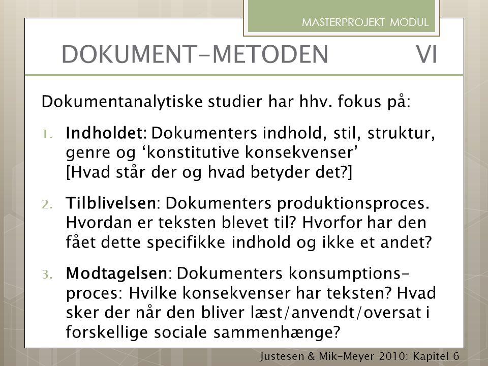 DOKUMENT-METODEN VI Dokumentanalytiske studier har hhv. fokus på:
