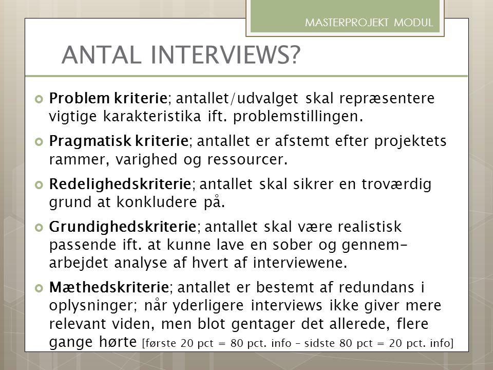 MASTERPROJEKT MODUL ANTAL INTERVIEWS Problem kriterie; antallet/udvalget skal repræsentere vigtige karakteristika ift. problemstillingen.