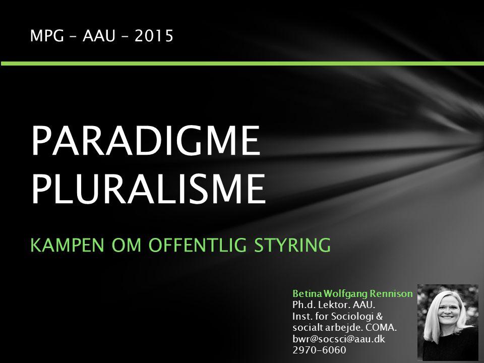 PARADIGME PLURALISME KAMPEN OM OFFENTLIG STYRING MPG – AAU – 2015