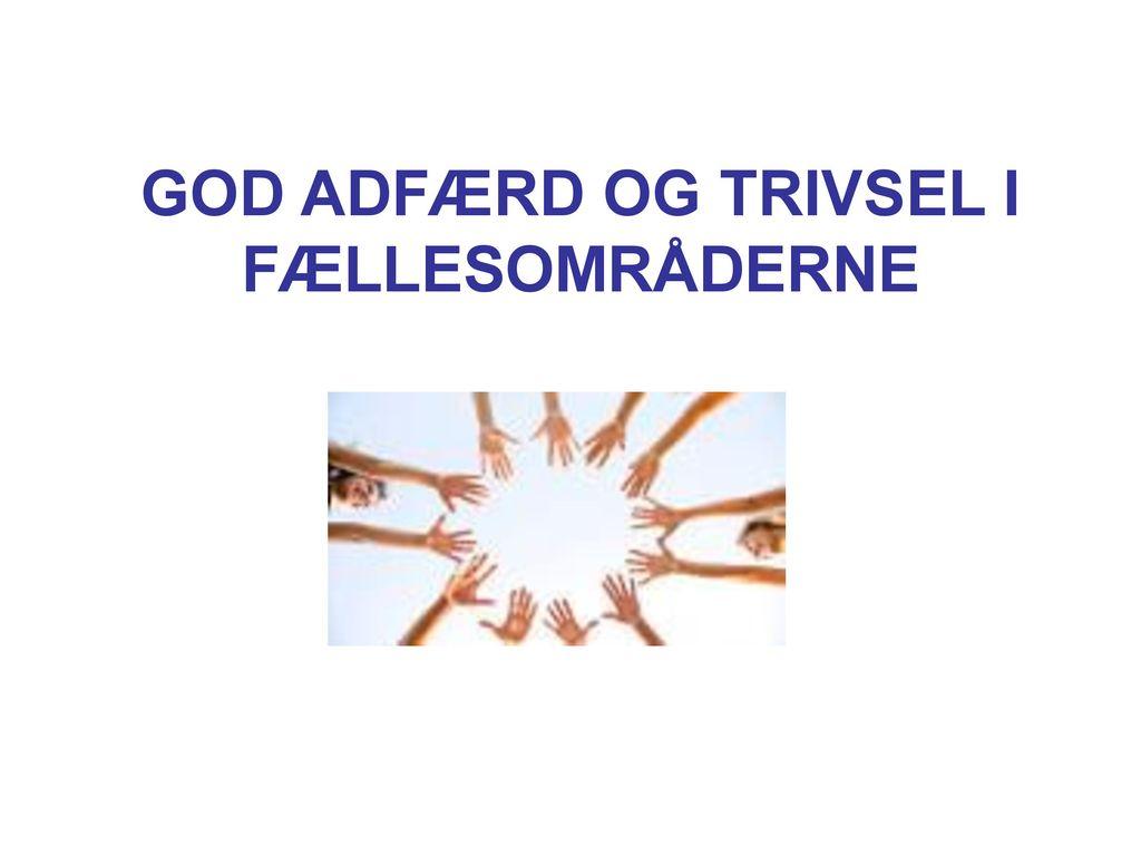 GOD ADFÆRD OG TRIVSEL I FÆLLESOMRÅDERNE