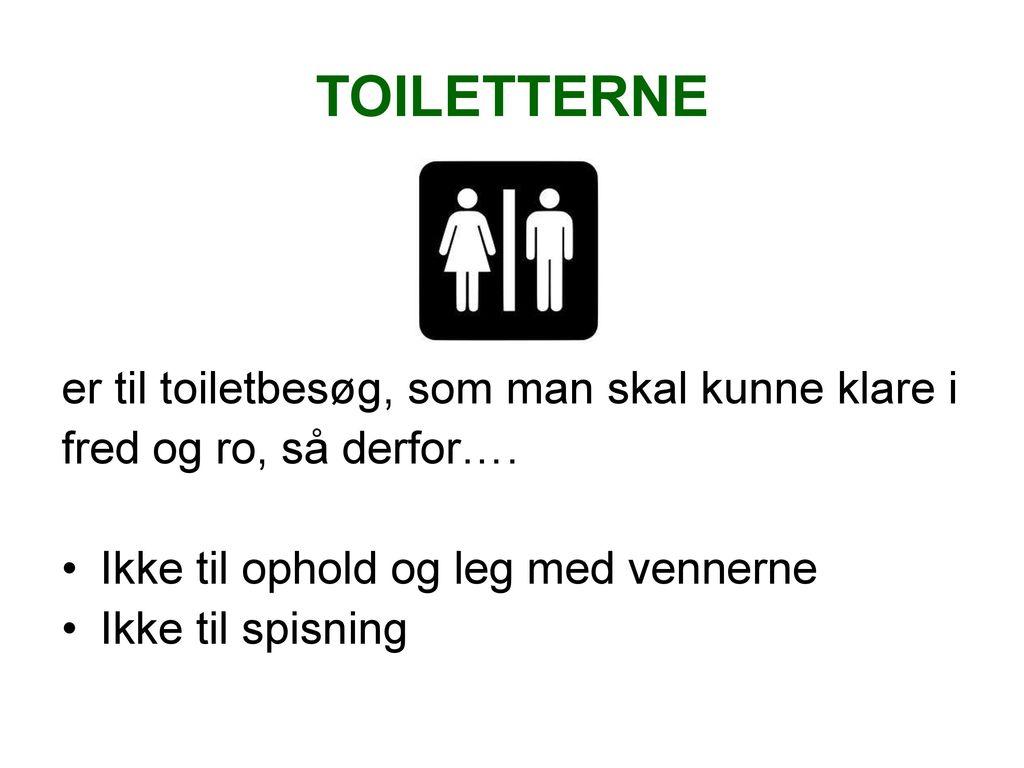 TOILETTERNE er til toiletbesøg, som man skal kunne klare i