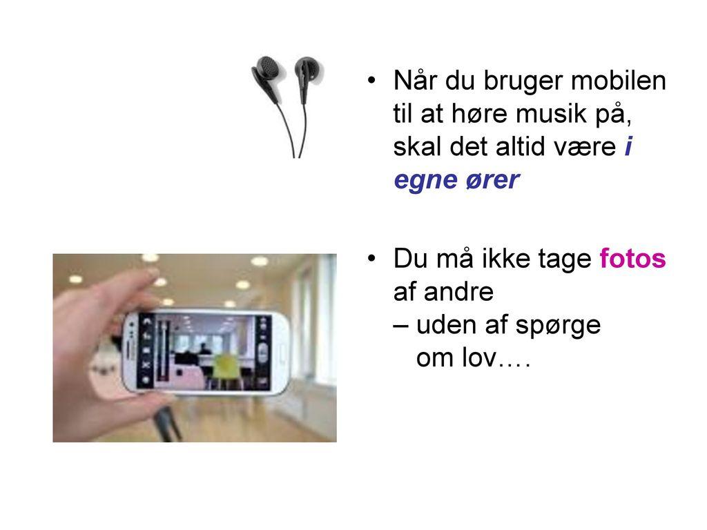 Når du bruger mobilen til at høre musik på, skal det altid være i egne ører