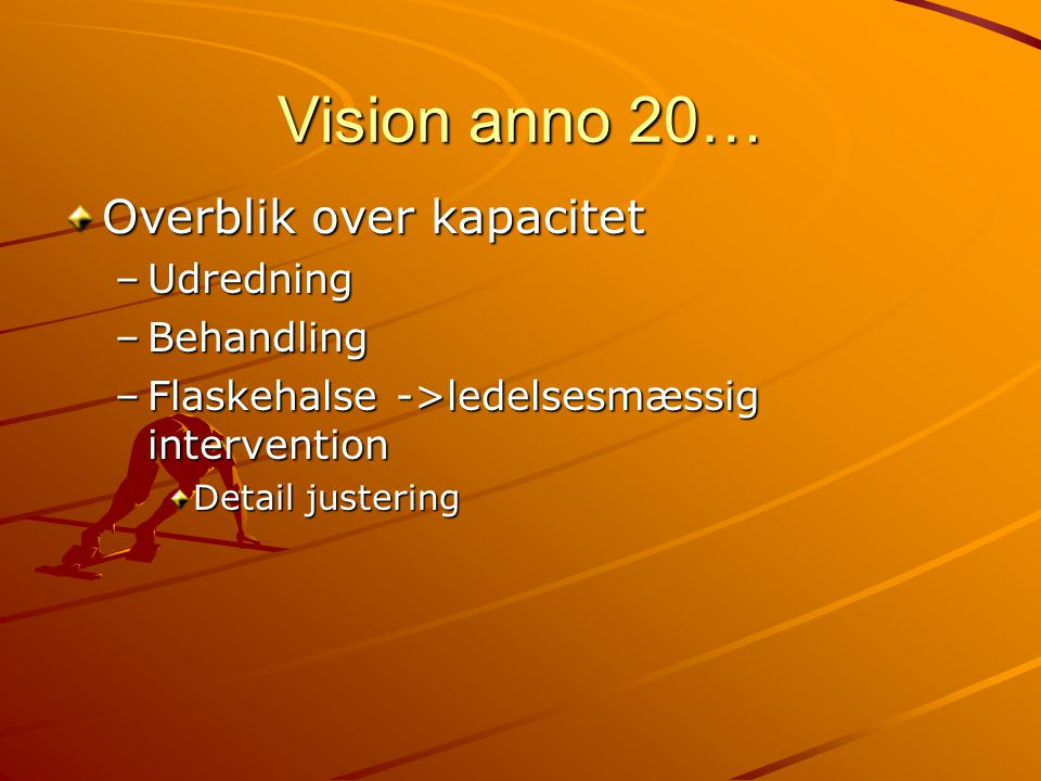 Vision anno 20… Overblik over kapacitet Udredning Behandling