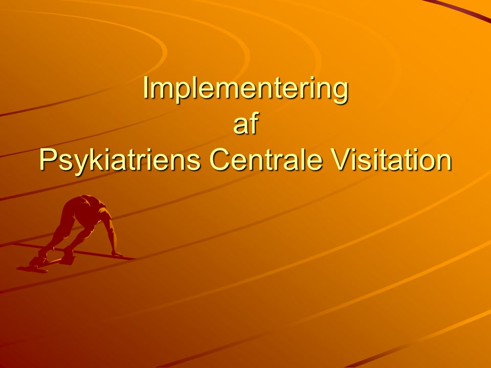 Implementering af Psykiatriens Centrale Visitation