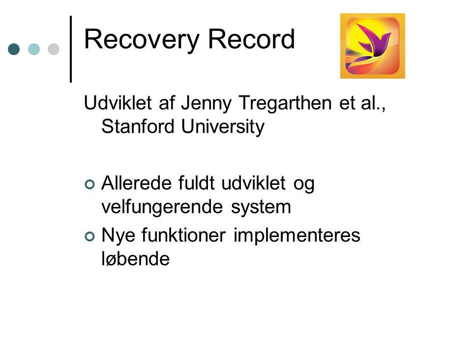 Recovery Record Udviklet af Jenny Tregarthen et al., Stanford University. Allerede fuldt udviklet og velfungerende system.