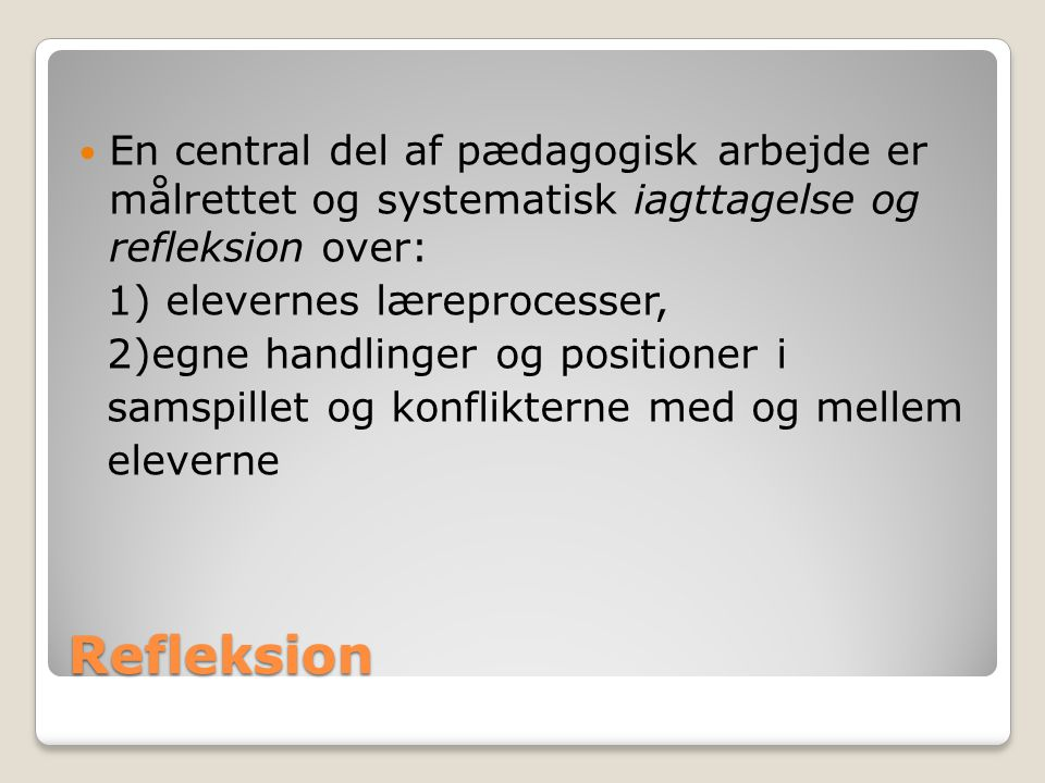 En central del af pædagogisk arbejde er målrettet og systematisk iagttagelse og refleksion over: