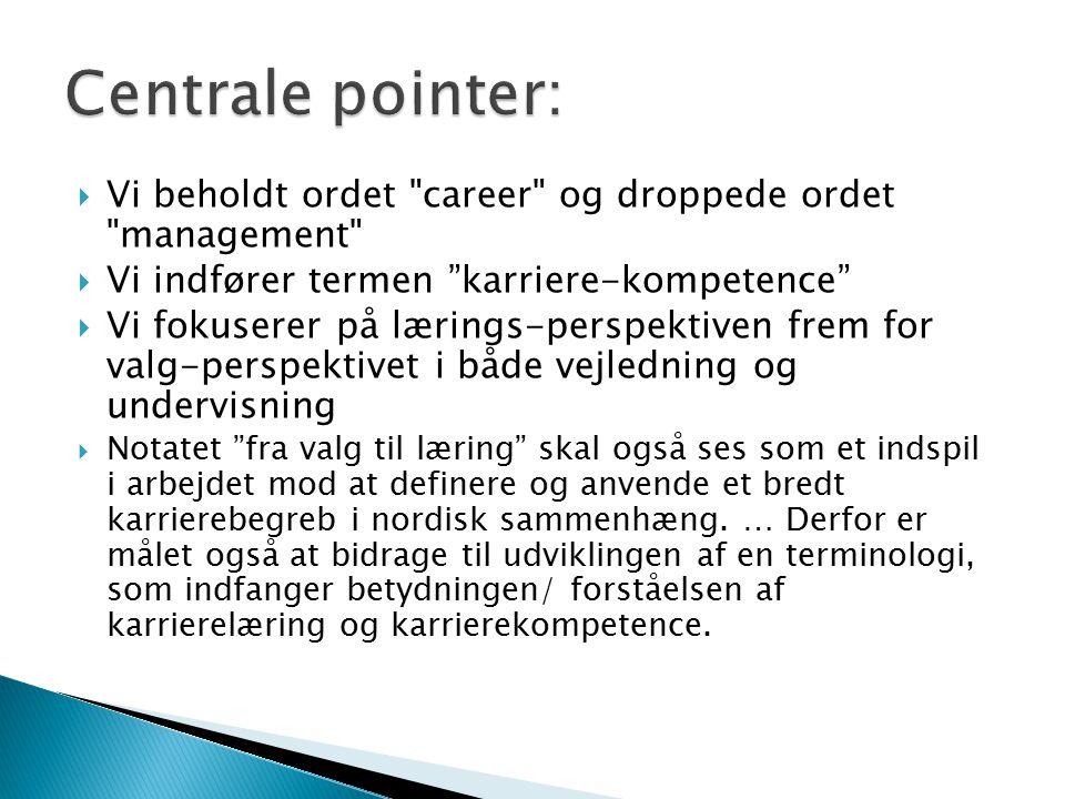 Centrale pointer: Vi beholdt ordet career og droppede ordet management Vi indfører termen karriere-kompetence
