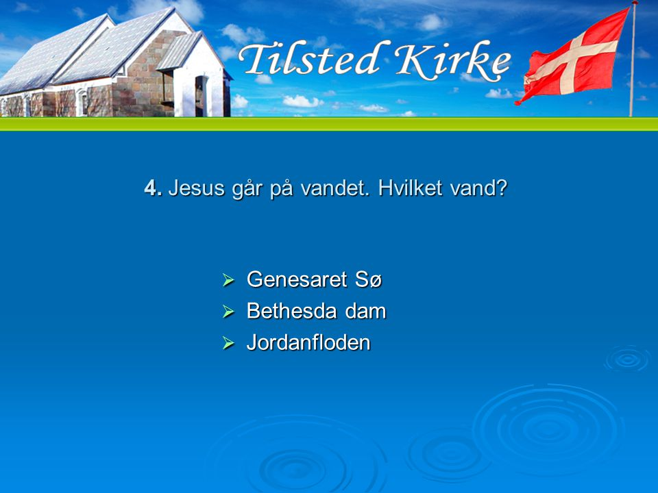 4. Jesus går på vandet. Hvilket vand