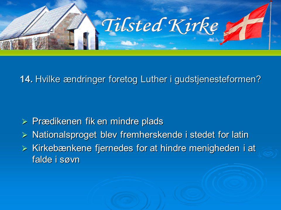 14. Hvilke ændringer foretog Luther i gudstjenesteformen