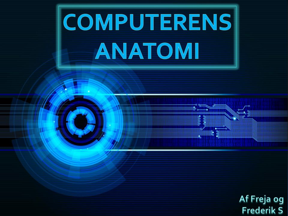 COMPUTERENS ANATOMI Af Freja og Frederik S
