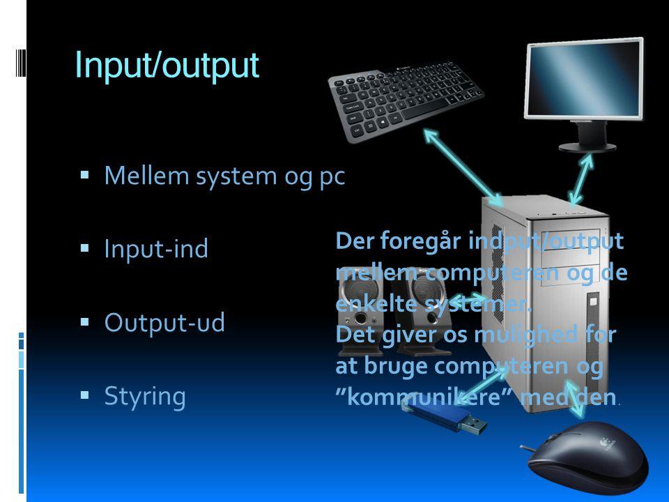 Input/output Mellem system og pc Input-ind Output-ud Styring