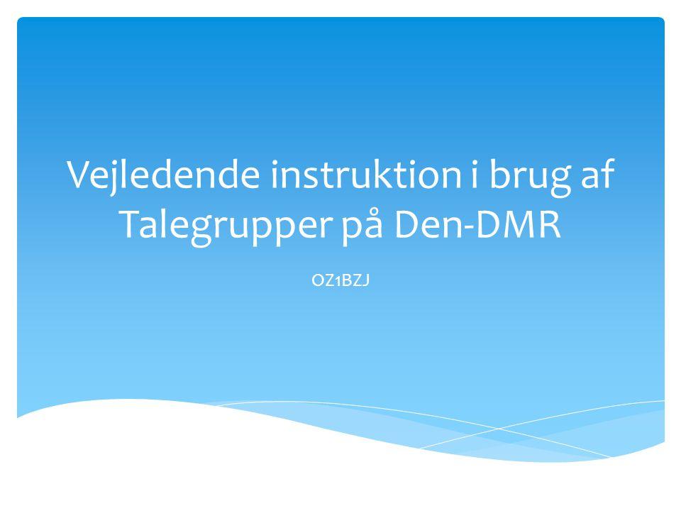 Vejledende instruktion i brug af Talegrupper på Den-DMR
