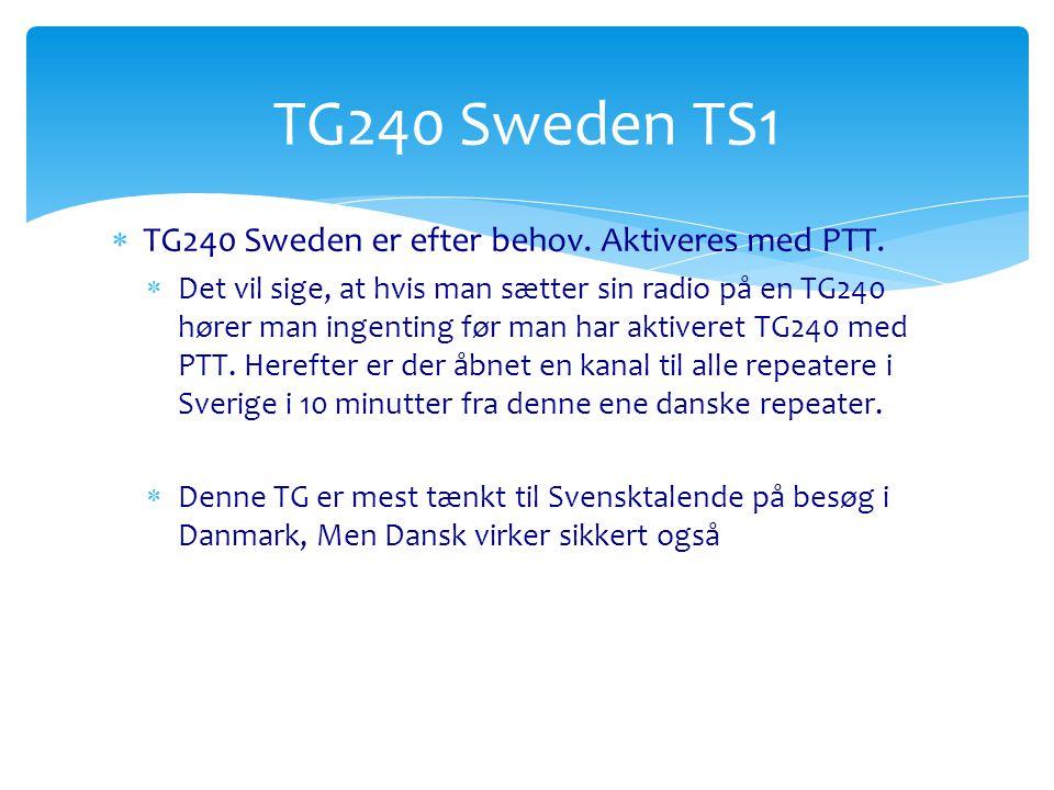 TG240 Sweden TS1 TG240 Sweden er efter behov. Aktiveres med PTT.