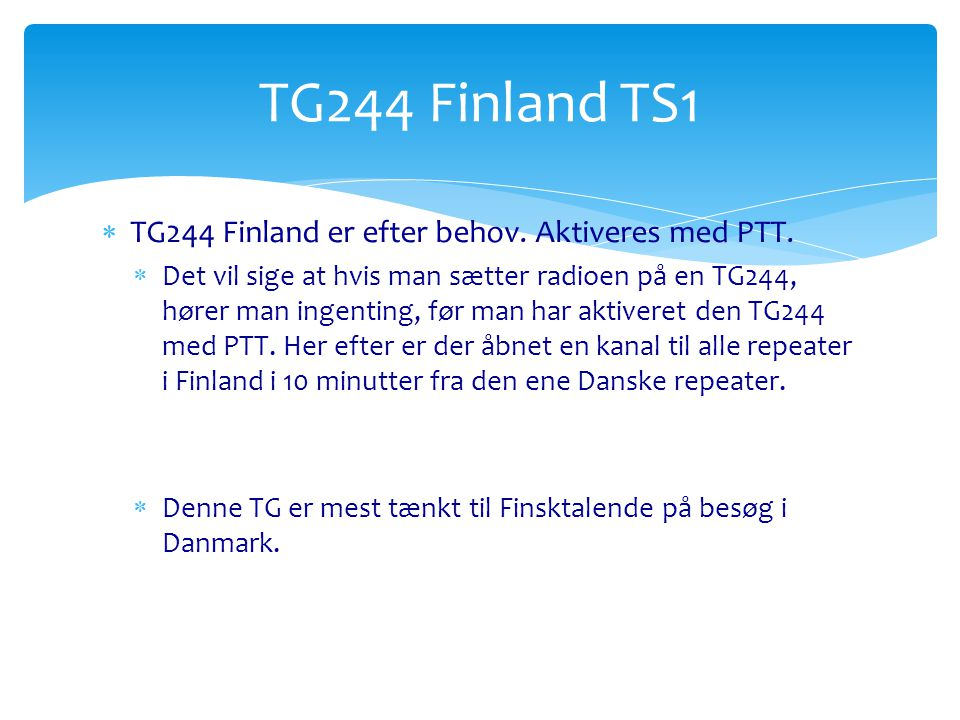 TG244 Finland TS1 TG244 Finland er efter behov. Aktiveres med PTT.